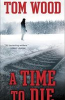 A Time To Die by Tom Wood (Victor the Assassin #6)