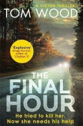 The Final Hour by Tom Wood (Victor the Assassin #7)