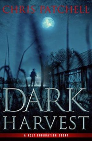 Dark Harvest by Chris Patchell (A Holt Foundation Story #2)