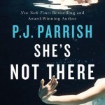 Shes Not There by P J Parrish