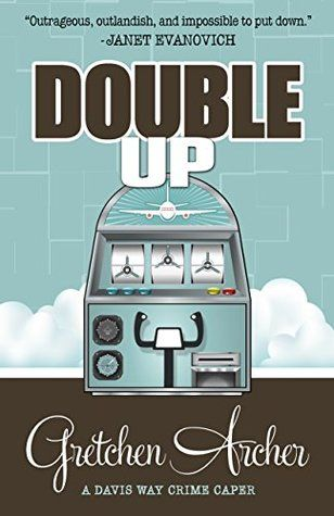 Double Up by Gretchen Archer (Davis Way Crime Caper #6)