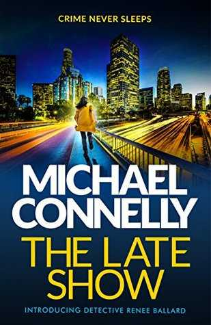 The Late Show by Michael Connelly (Renee Ballard #1)