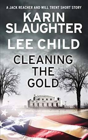 Cleaning the Gold by Lee Child and Karin Slaughter